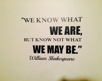Shakespeare '...what we may be.' Quote
