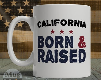 California Mug - California Born And Raised - State Pride Ceramic Coffee Mug - USA