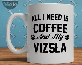 Vizsla Mug - All I Need Is Coffee And My Vizsla - Ceramic Mug For Dog Lovers