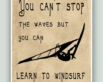 Windsurfing Art Print, You can't stop the waves but you can learn to kitesurf, Adventure Poster, Windsurfer gift, Windsurf decor, Printable.