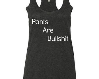 Pants Are Bulls***t Racer Back Tank