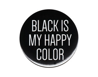 Black Is My Happy Color Button Badge Pin Funny Slogan Saying