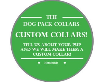 Custom dog collars! Tell us about your special pup and we will make them a custom collar!