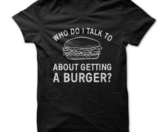 Who Do I Talk To About Getting A Burger - Funny BBQ Family Reunion Picnic - Made on Demand