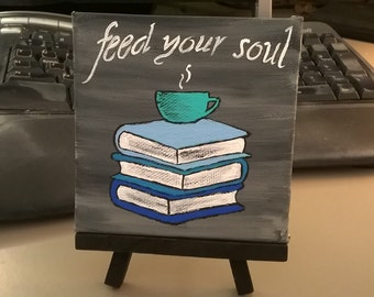 Feed your Soul - Small Art inspirational Painting with  Desktop Easel 4 x 4 inch