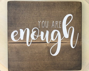 You Are Enough - rustic, wood sign