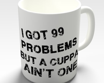 99 Problems Cuppa Ceramic Funny Mug