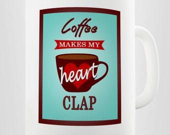 Coffee Makes My Heart Clap Ceramic Mug