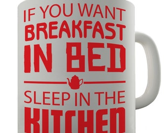 If You Want Breakfast In Bed Ceramic Novelty Gift Mug