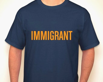 It's not a dirty word! RECLAIM THE TERM! Navy 'Immigrant' t-shirt, men's style