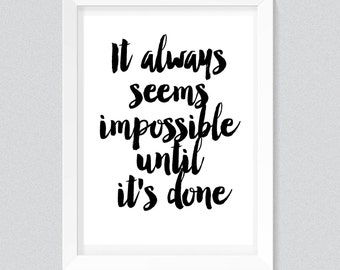 It Always Seems Impossible Until It's Done Print, Typography quote, wall printables, art prints, instant download