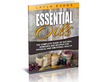 Essential Oils Guide Book For Beginners with Recipes and an Aromatherapy Guide for Alternative Medicine and Herbal Remedies