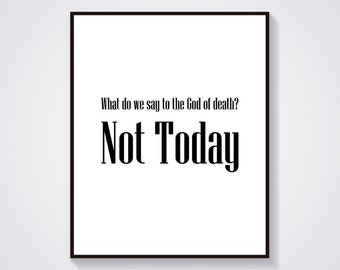 Not Today GoT - What Do We Say To The God Of Death? Not Today - Arya Stark - Maisie Williams - Not Today - Not Today Arya Stark - Syrio