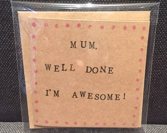 Mum Well Done I'm Awesome Handmade Card