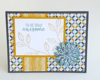 Handmade You are totally awesome flower and geometric card, teal blue, yellow and gray, friend, any occasion, birthday, thank you, masculine