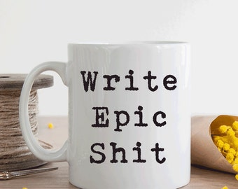 Gift for writer, Writers mug inspirational, Write epic shit (M255)