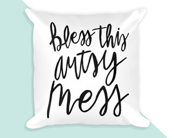 Bless this artsy mess - 18x18 throw pillow cover with insert