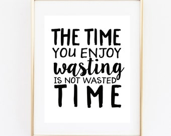 Inspirational Quote Sign   The TIme you Enjoy wasting is Not wasted time Sign l Unique Wall Art Sign   5x7 and 8x10 Instant Printable Sign