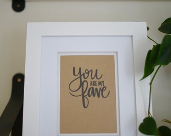 You Are My Fave // Hand-Lettered Calligraphy // Original Artwork