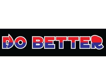 DO BETTER Political Bumper Sticker
