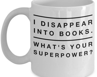 Book Lover Gift (15 oz Coffee Mug)\ I Disappear Into Books...\ Bookworm Gift, Gift for Reader, Gift for Book Lover, Book Lover Mug, Book Mug