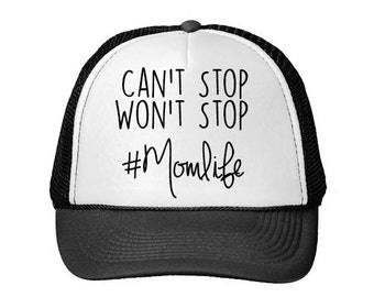Can't Stop, Won't Stop - #Momlife - Custom Trucker Hat- Mom Hats- Birthday Gift - Christmas Gift - Trucker Hats - Screen Print Hat