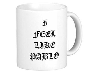 I Feel Like Pablo Mug