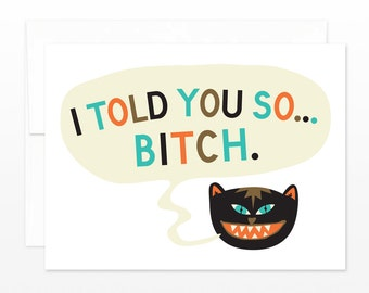 Funny Card, Catty, Mean Girls Greeting Card - I Told You So...B*TCH Cat, card for her, girlfriend card, best friend card