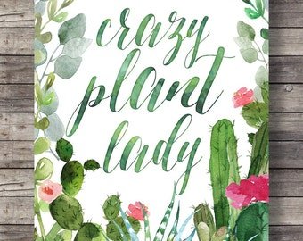 Crazy plant lady Printable wall art typography lettering wall art print watercolor gardener gift cactus cacti botanical green hand painted