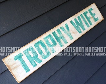 Trophy Wife, Hand Painted, Vintage-looking, Pallet Sign