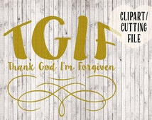 TGIF Thank God I'm Forgiven svg, Christian svg, svg files, Christian art, Christian clipart, tshirt designs, vinyl designs, svg designs