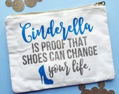 Cinderella Is Proof That Shoes Can Change Your Life /// Makeup Bag, Pencil Pouch, Clutch