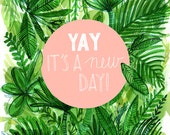 SALE: Yay A New Day! Tropical Archival Art Print