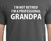 I'm Not Retired I'm a Professional Grandpa - Gift for Grandpa, Christmas Gift for Grandpa, Funny Grandpa TShirt, Grandpa Gift, Grandpa Shirt