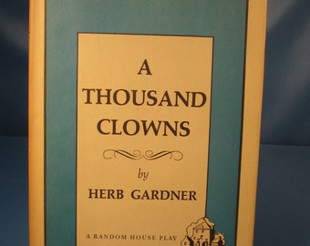 HARDCOVER PLAY 1962, A Thousand Clows, Original Hardcover version of Herb Garners A Thousand Clowns, Antique Theatrical Book of Origial Play