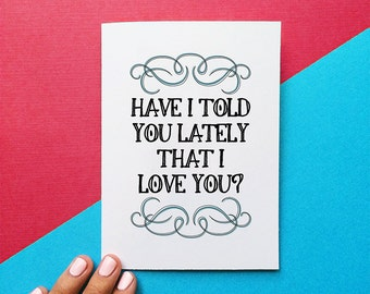 valentines day card romantic anniversary card have i told you lately that i love you quote card gift for her card for mom birthday card