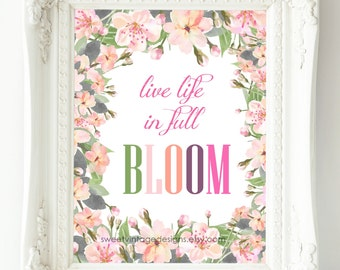 Live Life In Full Bloom Printable Instant Download Home Decor Print Inspirational Quote