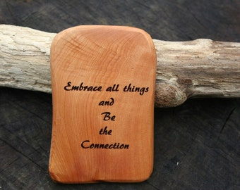 Embrace all Things and Be The Connection In Juniper Wood Inspirational Reminder in Wood