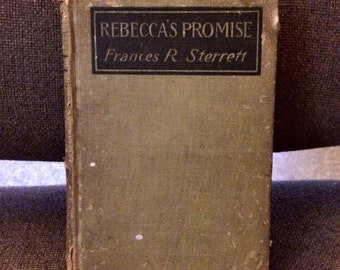 Antique Book - Rebeccas Promise - 1919- Frances R. Sterrett - Rare D. Appleton