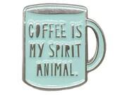 """Coffee Is My Spirit Animal - 1"""" soft enamel pin - SKU PIN-703"""