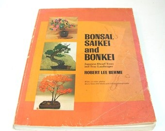 Bonsai, Saikei and Bonke, Japanese Dwarf Trees and Tray Landscapes by Robert Lee Gehme, Vintage Book