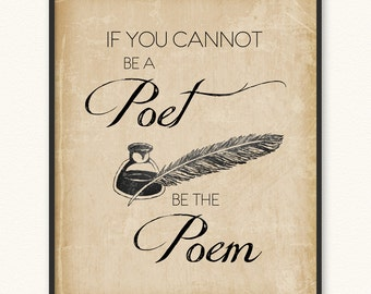 If You Cannot Be a Poet Be the Poem • Art Print