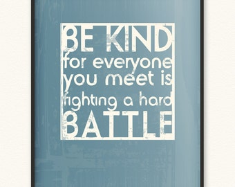 8x10 • Be Kind/Hard Battle • Art Print • Various Colors Available • Be Kind For Everyone You Meet Is Fighting A Hard Battle Plato