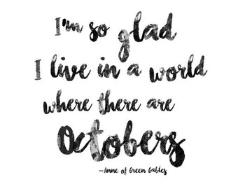 I'm so Glad I live in a World Where There are Octobers, Printable Wall Art, Typography Print, Minimal Black & White