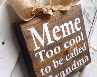 Meme Sign ,Meme Gift,Meme Plaque,Too Cool To Be Called Grandma , Mother's Day Gift , Grandparent's Day ,Burlap Sign , Wood Block , Plaque