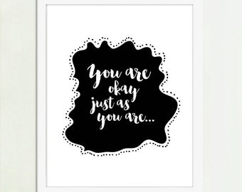 You Are Okay, Just As You Are - Inspirational Art, Black and White Art