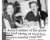 Magnet #125 - Girlfriends - It Doesn't Matter If The Glass Is Half Empty, Or Half Full There's Clearly Room For MORE WINE