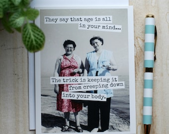 Card #344 - They Say That Age Is All In Your Mind...The Trick Is Keeping It From Creeping Down Into Your Body - Blank Inside Birthday