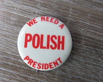 "Vintage Pin or Pinback Button That Reads "" We Need a Polish President """