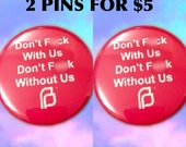 2 Planned Parenthood Don't F**k With Us, Don't F**k Without Us Pins